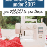 Looking for the best sewing machine under 200? You need to see these... #AD