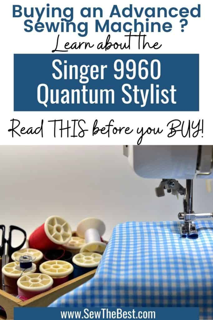 Buying an advanced sewing machine? Learn about the Singer 9960 Quantum Stylist. Read this Singer Quantum Stylist 9960 review before you buy. #AD #SewingMachine #sewing